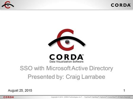 August 25, 20151 SSO with Microsoft Active Directory Presented by: Craig Larrabee.