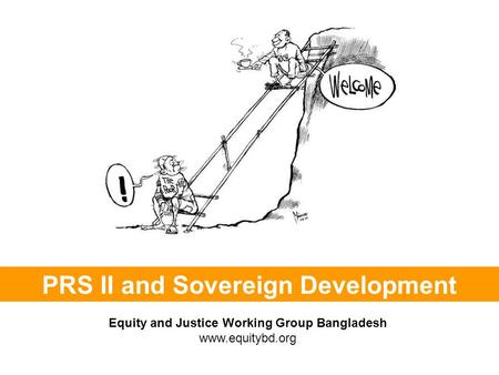 PRS II and Sovereign Development Equity and Justice Working Group Bangladesh www.equitybd.org.