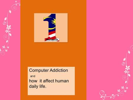 Computer Addiction and how it affect human daily life.