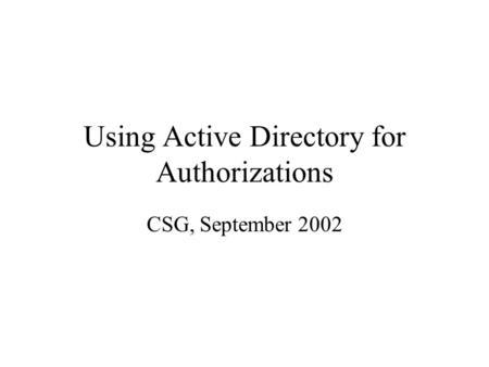 Using Active Directory for Authorizations CSG, September 2002.
