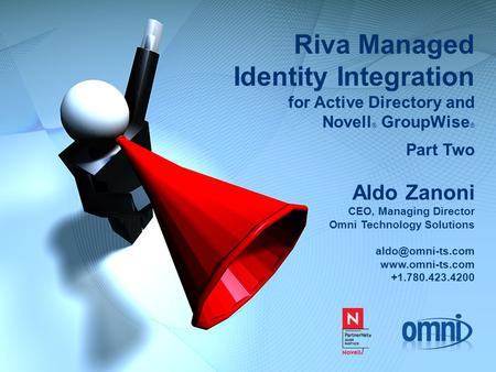 Riva Managed Identity Integration for Active Directory and Novell ® GroupWise ® Part Two Aldo Zanoni CEO, Managing Director Omni Technology Solutions