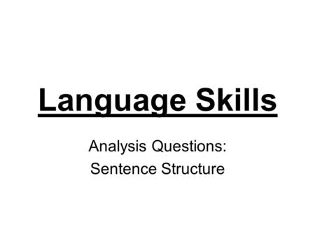 Language Skills Analysis Questions: Sentence Structure.