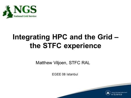 Integrating HPC and the Grid – the STFC experience Matthew Viljoen, STFC RAL EGEE 08 Istanbul.