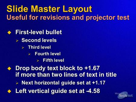 Slide Master Layout Useful for revisions and projector test  First-level bullet  Second levels  Third level  Fourth level  Fifth level  Drop body.