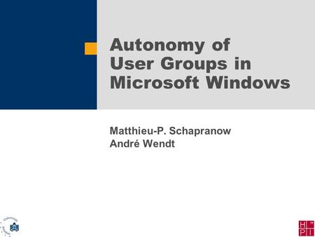 Autonomy of User Groups in Microsoft Windows Matthieu-P. Schapranow André Wendt.