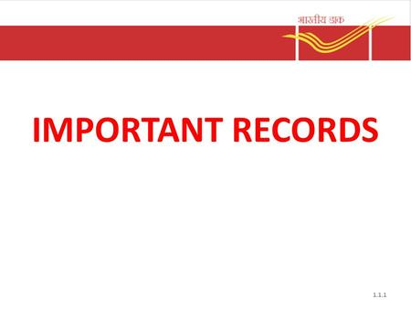 IMPORTANT RECORDS 1.1.1. Important records 1)BEAT LIST 2)ROUTE MAP 3)VILLAGE SORTING LIST 4)LETTER BOX STATEMENT 5)POSTMAN BOOK 6)INTIMATION SLIP 7)NOTICES.