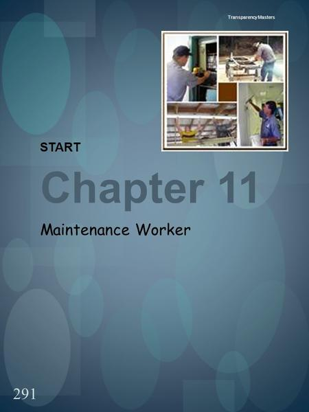 291 Transparency Masters START Chapter 11 Maintenance Worker.