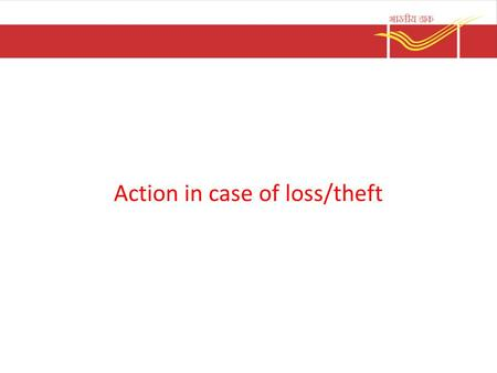 Action in case of loss/theft. Theft Burglary/theft/Loss in Post office – Cases of break open overnight or otherwise – Immediate complaint(FIR) to be lodged.