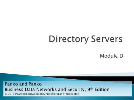 Module D Panko and Panko Business Data Networks and Security, 9 th Edition © 2013 Pearson Education, Inc. Publishing as Prentice Hall.