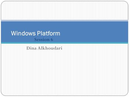 Session 6 Windows Platform Dina Alkhoudari. Learning Objectives What is Active Directory Logical components of active directory Physical components of.