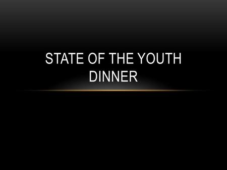 STATE OF THE YOUTH DINNER. VISION When you're here you're family…and when you're not…you're still family. Numbers 6:24-26 – The Lord bless you and keep.