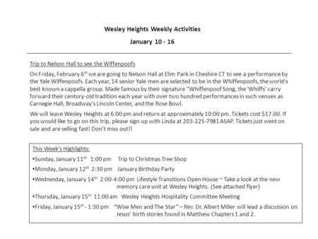 Wesley Heights Weekly Activities January 10 - 16 Trip to Nelson Hall to see the Wiffenpoofs On Friday, February 6 th we are going to Nelson Hall at Elim.