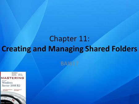 Chapter 11: Creating and Managing Shared Folders BAI617.