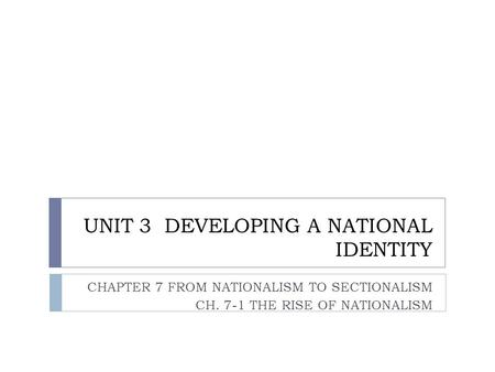 UNIT 3 DEVELOPING A NATIONAL IDENTITY