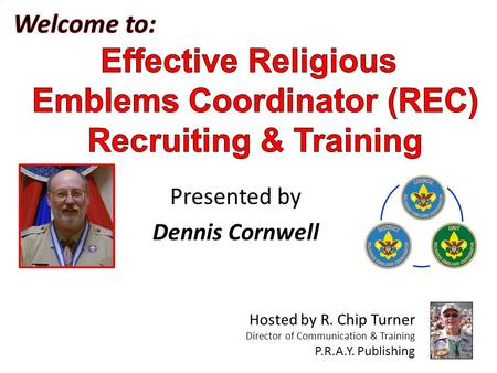 Presented by Dennis Cornwell Hosted by R. Chip Turner Director of Communication & Training P.R.A.Y. Publishing.