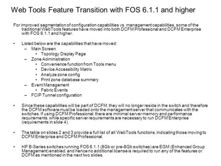 Web Tools Feature Transition with FOS 6.1.1 and higher For improved segmentation of configuration capabilities vs. management capabilities, some of the.