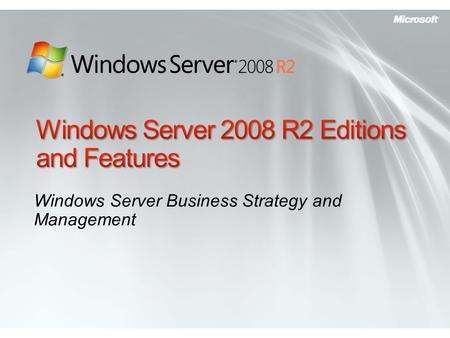 Windows Server Business Strategy and Management. EditionSummary Windows Server® 2008 R2 Standard is an advanced server platform that provides more cost-effective.