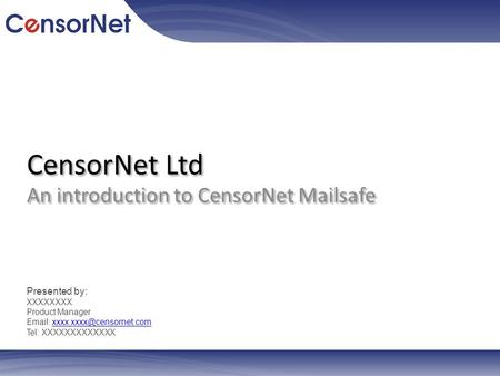 CensorNet Ltd An introduction to CensorNet Mailsafe Presented by: XXXXXXXX Product Manager   Tel: XXXXXXXXXXXXX.