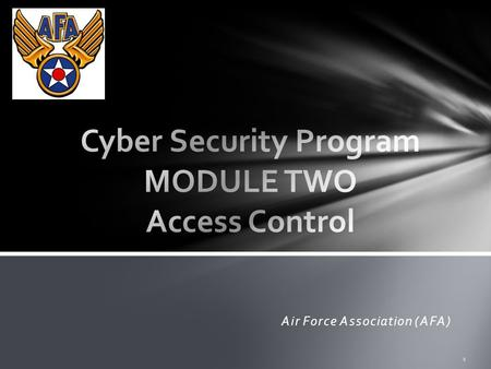 Air Force Association (AFA) 1. 1.Access Control 2.Four Steps to Access 3.How Does it Work? 4.User and Guest Accounts 5.Administrator Accounts 6.Threat.