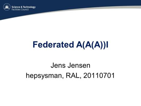 Federated A(A(A))I Jens Jensen hepsysman, RAL, 20110701.