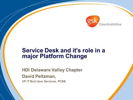Service Desk and it's role in a major Platform Change HDI Delaware Valley Chapter David Peltzman, VP IT End User Services, PCSS.