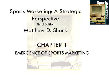 Sports Marketing: A Strategic Perspective Third Edition Matthew D. Shank CHAPTER 1 EMERGENCE OF SPORTS MARKETING.