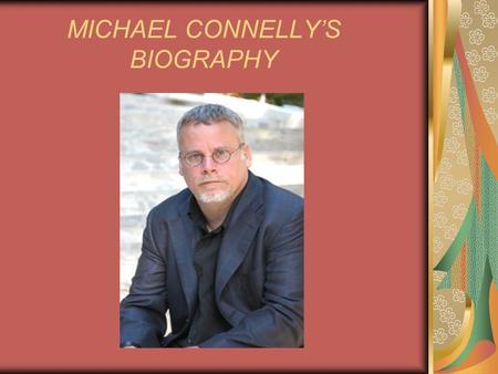 MICHAEL CONNELLY'S BIOGRAPHY. Michael Connelly decided to become a writer after discovering the books of Raymond Chandler while attending the University.