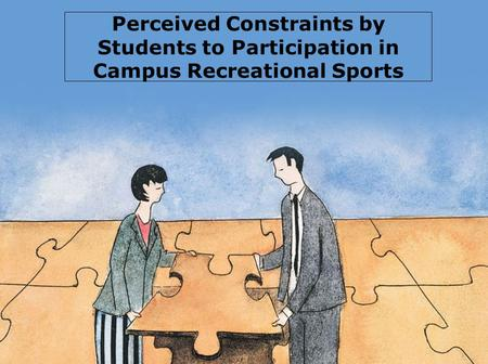 Perceived Constraints by Students to Participation in Campus Recreational Sports.