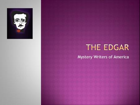 "Mystery Writers of America. Named after Edgar Allan Poe – the ""father of the detective story"" Awards have been given for 62 years (since 1946) 1955 Agatha."