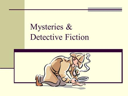 Mysteries & Detective Fiction. Elements of mystery are found in great literary works of the past (Bible, Shakespeare) Elements of mystery may be main.