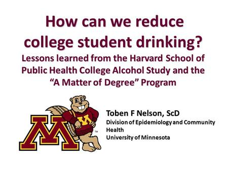 How can we reduce college student drinking? How can we reduce college student drinking? Lessons learned from the Harvard School of Public Health College.