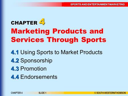 © SOUTH-WESTERN/THOMSON SPORTS AND ENTERTAINMENT MARKETING CHAPTER 4SLIDE 1 CHAPTER 4 CHAPTER 4 Marketing Products and Services Through Sports 4.1 4.1.