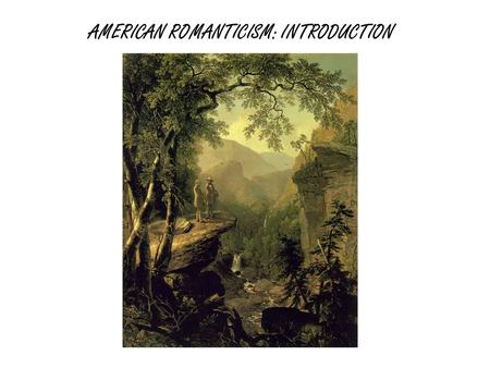 an introduction to the history of the american romanticism Introduction to romanticism for eenglish 11  intro to romanticism kk rheingans loading  history short - the romantic era.