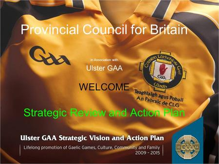 Provincial Council for Britain in Association with Ulster GAA WELCOME Strategic Review and Action Plan.
