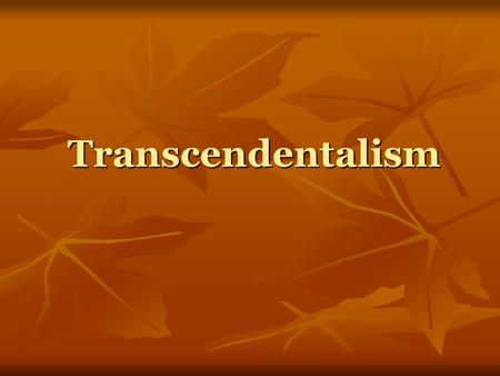 Transcendentalism Transcendentalism A loose knit group of writers who flourished in the 1830's and 1840's. A loose knit group of writers who flourished.