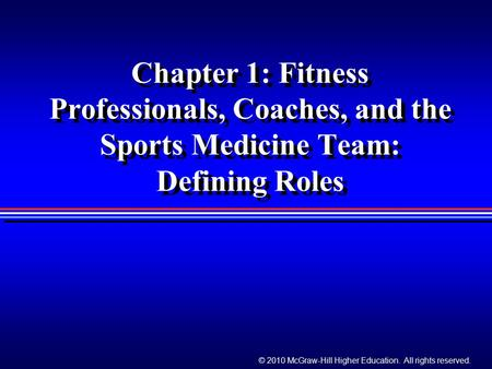 © 2010 McGraw-Hill Higher Education. All rights reserved. Chapter 1: Fitness Professionals, Coaches, and the Sports Medicine Team: Defining Roles.