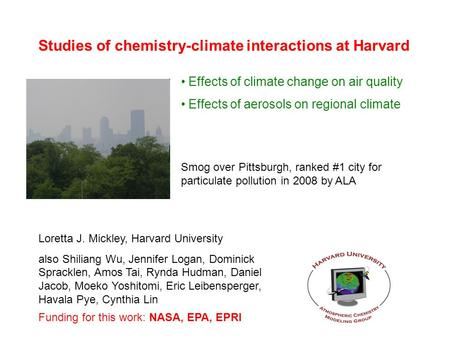 Studies of chemistry-climate interactions at Harvard Loretta J. Mickley, Harvard University also Shiliang Wu, Jennifer Logan, Dominick Spracklen, Amos.