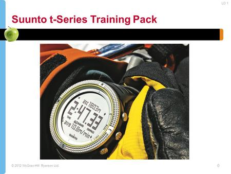 © 2012 McGraw-Hill Ryerson Ltd. Suunto t-Series Training Pack 0 LO 1.