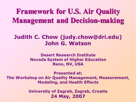 Framework for U.S. Air Quality Management and Decision-making Judith C. Chow John G. Watson Desert Research Institute Nevada System.