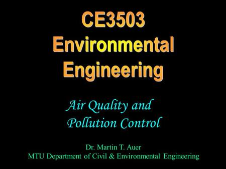 Dr. Martin T. Auer MTU Department of Civil & Environmental Engineering Air Quality and Pollution Control.