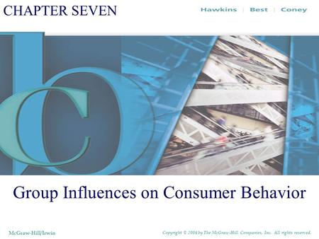 CHAPTER SEVEN Group Influences on Consumer Behavior McGraw-Hill/Irwin Copyright © 2004 by The McGraw-Hill Companies, Inc. All rights reserved.