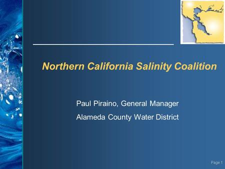 Page 1 Northern California Salinity Coalition Paul Piraino, General Manager Alameda County Water District.