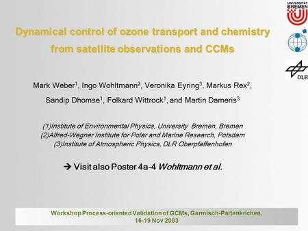 Dynamical control of ozone transport and chemistry from satellite observations and CCMs Mark Weber 1, Ingo Wohltmann 2, Veronika Eyring 3, Markus Rex 2,