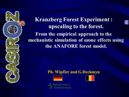 Ph. Wipfler and G.Deckmyn Kranzberg Forest Experiment : upscaling to the forest. From the empirical approach to the mechanistic simulation of ozone effects.