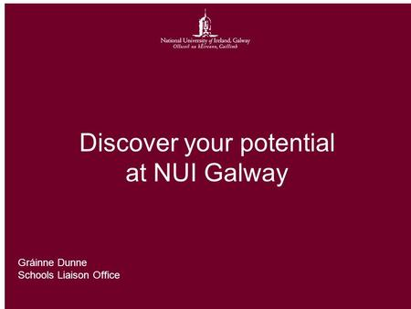 Discover your potential at NUI Galway Gráinne Dunne Schools Liaison Office.