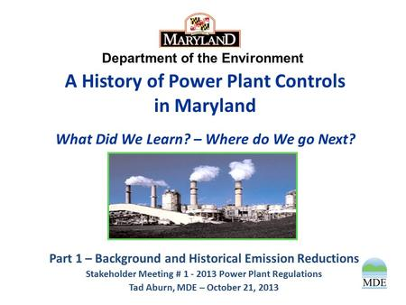 Department of the Environment A History of Power Plant Controls in Maryland What Did We Learn? – Where do We go Next? Part 1 – Background and Historical.