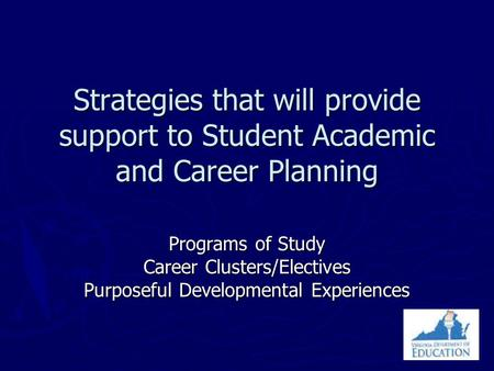Strategies that will provide support to Student Academic and Career Planning Programs of Study Career Clusters/Electives Purposeful Developmental Experiences.