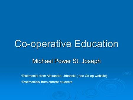 Co-operative Education Michael Power St. Joseph Testimonial from Alexandra Urbanski ( see Co-op website) Testimonials from current students.