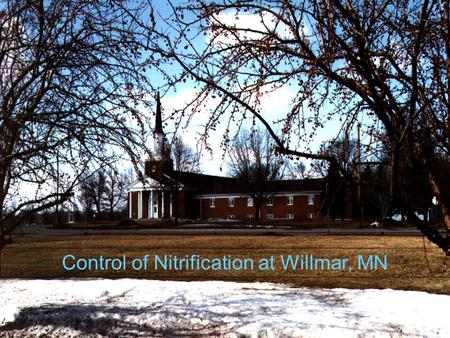 Control of Nitrification at Willmar, MN. John T. O'Connor Bart Murphy Tom O'Connor.