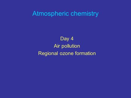Atmospheric chemistry Day 4 Air pollution Regional ozone formation.